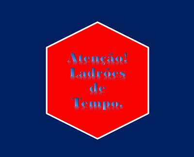 A imagem de fundo azul e no meio um losango na cor vermelha e caracteres em braco diz: Atenção!  ladrões de tempo.