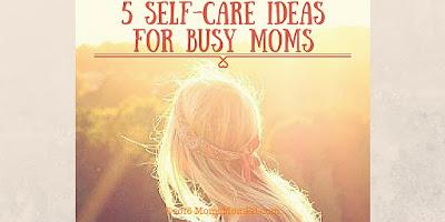 http://mom2momed.blogspot.com/2016/07/5-self-care-ideas-for-busy-moms.html