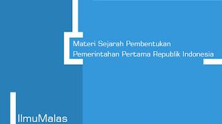 Materi Sejarah Pembentukan Pemerintahan Pertama Republik Indonesia