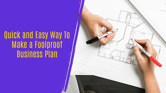 Quick and Easy Way To Make a Foolproof Business Plan