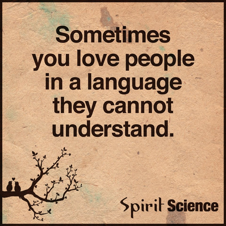Spirit Science Quotes: Sometimes You Love People In A Language They Cannot
