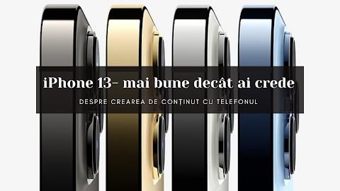 iPhone 13- mai bune decât ai crede