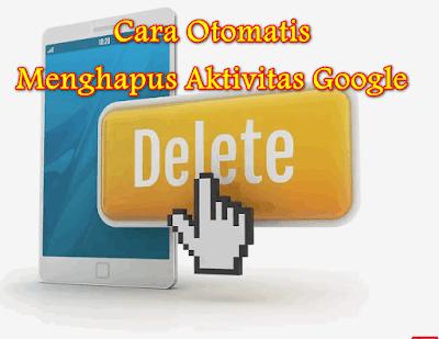 Cara Otomatis Menghapus Riwayat Browsing Google