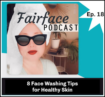8 tips for healthy face washing - Fairface Podcast Episode 18