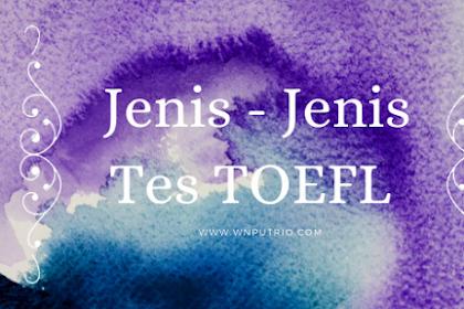 Jenis - Jenis Tes TOEFL Beserta Penjelasannya