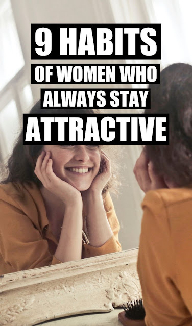 9 Habits of Women Who Always Stay Attractive