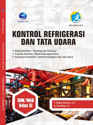 Kontrol Refrigerasi dan Tata Udara, Bidang Keahlian : Teknologi dan Rekayasa, Program Keahlian : Teknik Ketenagalistrikan, Kompetensi Keahlian : Teknik Pendinginan dan Tata Udara SMK/MAK Kelas XI