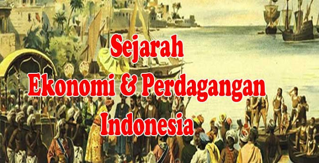 yang membahas perihal Sejarah Ekonomi dan Perdagangan Indonesia Sejarah Ekonomi dan Perdagangan Indonesia