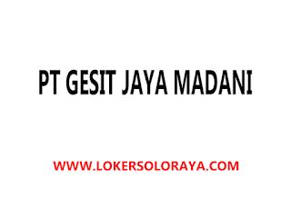 Lowongan Kerja Kartasura Bulan Mei 2021 di PT Gesit Jaya Madani