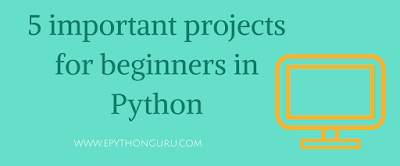 5 important projects for beginners in Python
