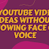 7 Youtube Video Ideas Without Showing Face or Voice