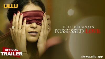 Ullu web series Possessed Love