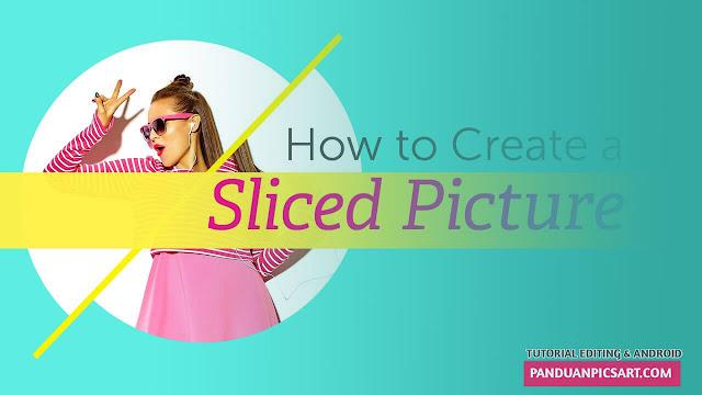 Edit Foto Membuat Efek Slice dan Splice Dengan Picsart