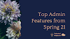 Top Admin Features from Spring 21