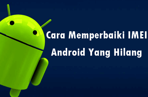 5 Cara Memperbaiki IMEI yang Hilang (INVALID) di Android