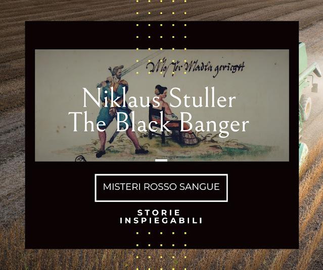 Niklaus Stuller, il terribile Black Banger