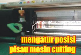mengatur posisi pisau cutting