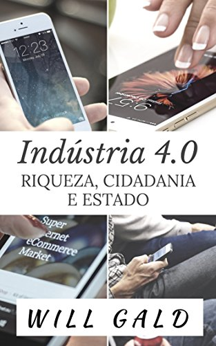 Indústria 4.0: Riqueza, Cidadania e Estado - Will Gald