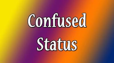 Confused Status