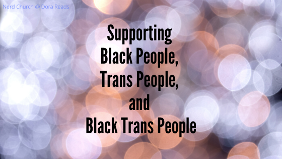 Supporting Black People, Trans People, and Black Trans People