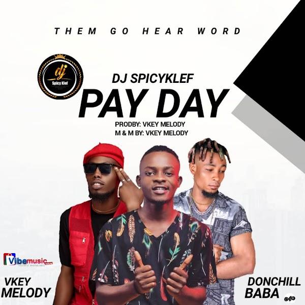 [AUDIO] Dj Spicyklef f Ft Vkey melody X Donchill baba - Pay Day