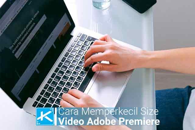 3 Cara Memperkecil Ukuran Video Di Adobe Premiere Pro Terbaru - Kaca Teknologi