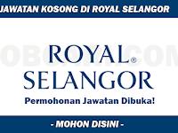 Jawatan Kosong di Royal Selangor - Gaji RM1,800.00 - RM2,500.00++