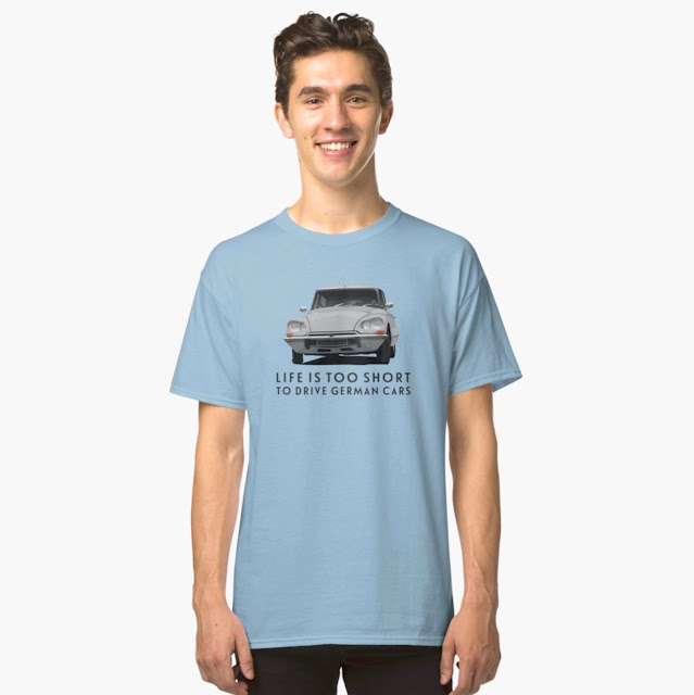 Life is too short to drive German cars - Citroen DS T-shirt