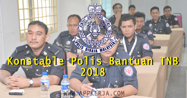 PENGAMBILAN Jawatan Konstable Polis Bantuan TNB 2018
