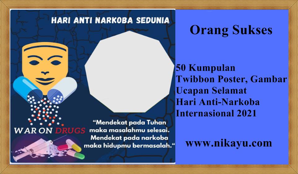 50 Kumpulan Twibbon, Poster, Gambar Ucapan Selamat Hari Anti-Narkoba Internasional 2021