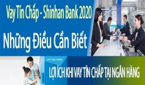 Vay tín chấp Shinhan 2020 điều cần biết