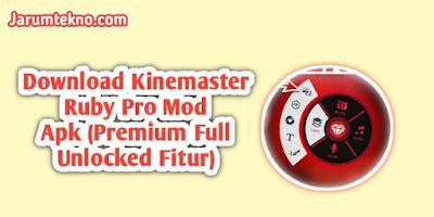 Download Kinemaster Ruby Pro Mod Apk (Premium Full Unlocked Fitur)