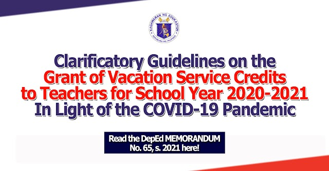 CLARIFICATORY GUIDELINES ON THE GRANT OF VACATION SERVICE CREDITS TO TEACHERS FOR SCHOOL YEAR 2020-2021 IN LIGHT OF THE COVID-19 PANDEMIC