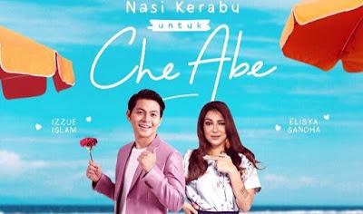 Sinopsis Drama Nasi Kerabu Untuk Che Abe Lakonan Izzue Islam dan Elisya Sandha