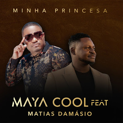 Maya Cool feat Matias Damásio - Minha Princesa (Semba) [2021]