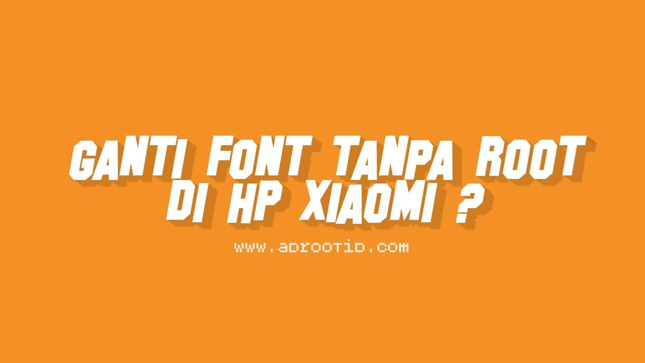 Ganti Font Xiaomi Tanpa Root