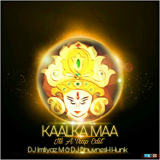 Download-Kalka-Maa-Its-a-Trap-Edit-DJ-Imtiyaz-DJ-Bhuvnesh-Indiandjremix