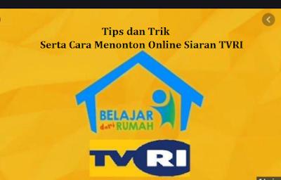 Tips dan Trik Serta Cara Menonton Online Siaran TVRI Belajar di Rumah