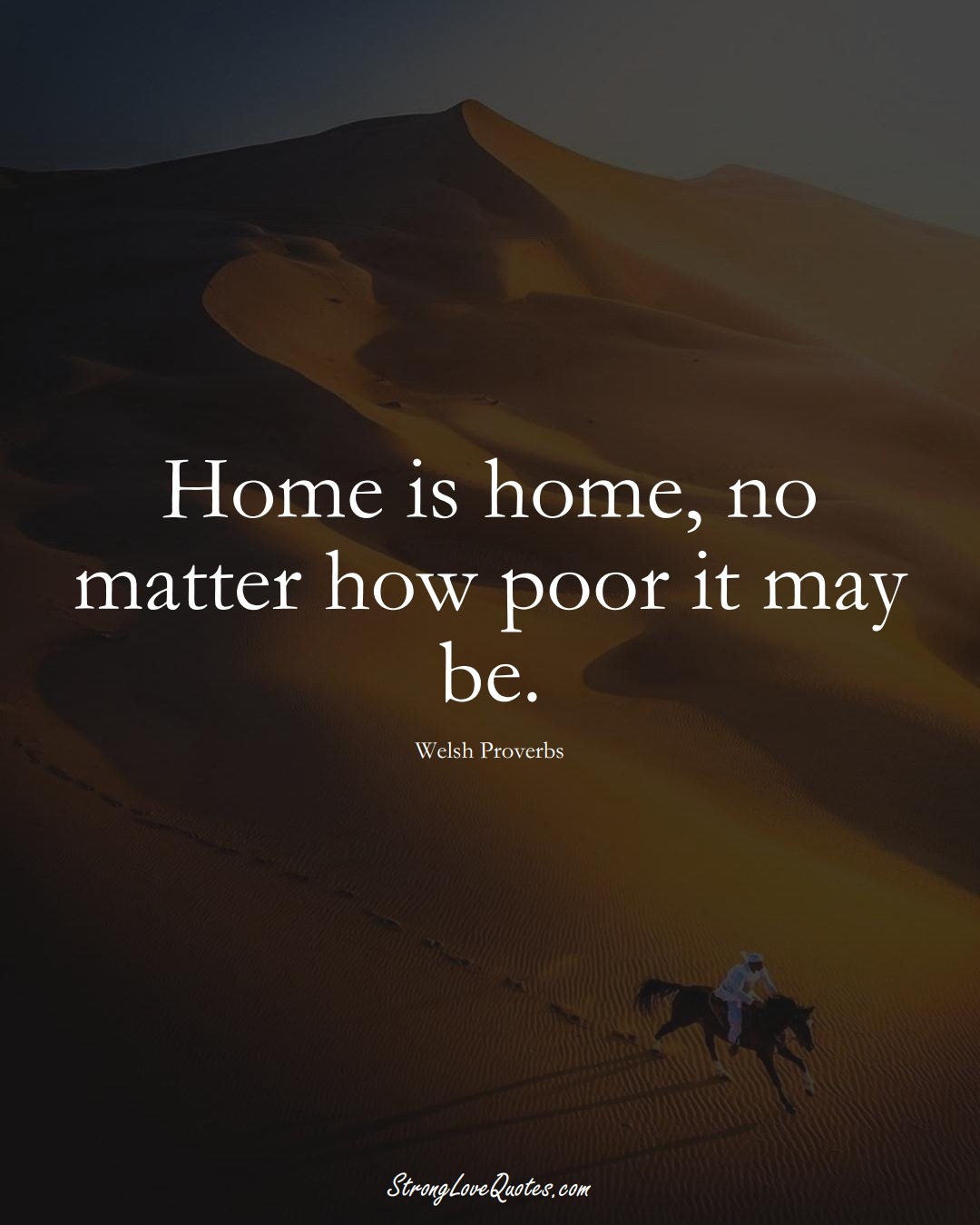Home is home, no matter how poor it may be. (Welsh Sayings);  #EuropeanSayings