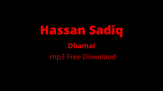 Hassan Sadiq New Dhamal 2020 - Mp3 Free Download