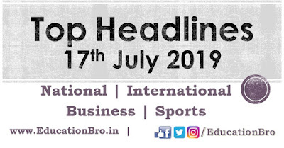 Top Headlines 17th July 2019: EducationBro