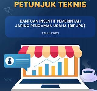 Download Gratis Petunjuk Teknis Bantuan Insentif Pemerintah Jaring Pengaman Usaha (BIP JPU) 2021