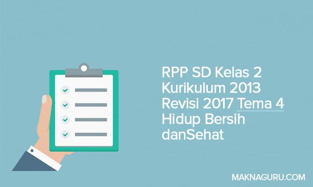 RPP SD Kelas 2 Kurikulum 2013 Revisi 2017 Tema 4 Hidup Bersih dan Sehat