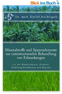 http://www.amazon.de/Mineralstoffe-Spurenelemente-unterstuetzenden-Behandlung-Erkrankungen/dp/1512235180/ref=sr_1_6?ie=UTF8&qid=1432565625&sr=8-6&keywords=Detlef+nachtigall