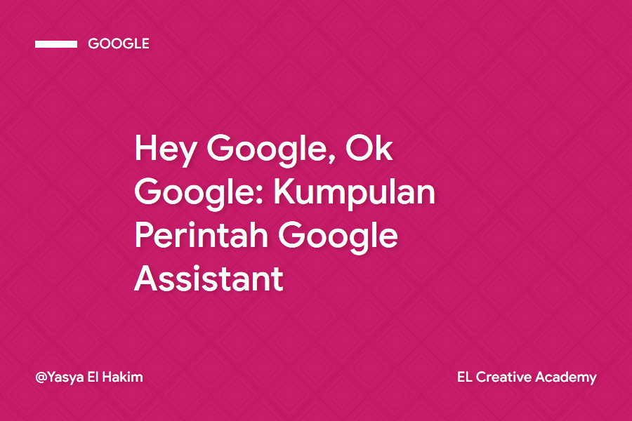 Ok Google, Hey Google: Kumpulan Perintah Google Assistant yang Sangat Berguna