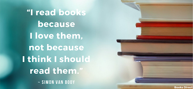"""""""I read books because I love them, not because I think I should read them.""""  ~ Simon Van Booy"""