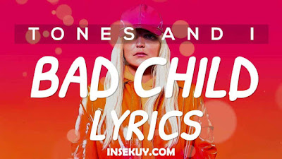 Lirik Lagu Bad Child [ Tones and I ] & Terjemahan, Makna, Arti Lengkap