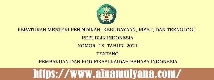 Permendikbudristek Nomor 18 Tahun 2021 Tentang Pembakuan Dan Kodifikasi Kaidah Bahasa Indonesia