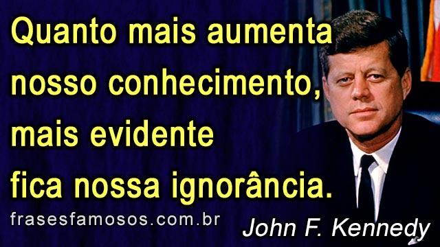 Quanto mais aumenta nosso conhecimento, mais evidente fica nossa ignorância