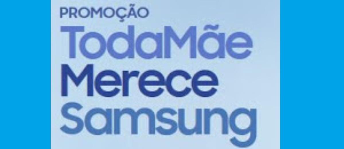 Participar Promoção Toda Mãe Merece Samsung 2017